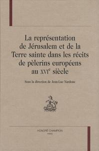 Jean-Luc Nardone - La représentation de Jérusalem et de la Terre sainte dans les récits de pèlerins européens au XVIe siècle.