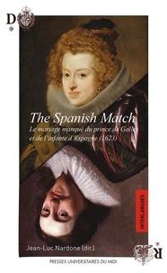 Jean-Luc Nardone - The Spanish Match - Le mariage manqué du prince de Galles et de l'infante d'Espagne (1623).