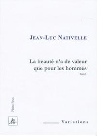 Jean-Luc Nativelle - Le beauté n'a de valeur que pour les hommes.