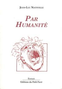 Jean-Luc Nativelle - Par humanité.