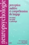 Jean-Luc Nespoulous et Jany Lambert - PERCEPTION AUDITIVE ET COMPREHENSION DU LANGAGE. - Etat initial, état stable et pathologie.