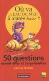 Jean-Luc Nothias - Où va l'eau de mer à marée basse ? - 50 nouvelles questions essentielles et surprenantes.