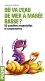 Jean-Luc Nothias - Où va l'eau de mer à marée basse ? - 50 questions essentielles et surprenantes.