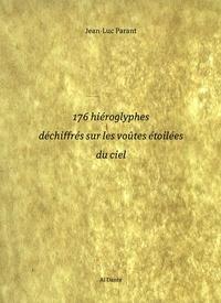 Jean-Luc Parant - 176 Hiéroglyphes déchiffrés sur les voûtes étoilées du ciel.