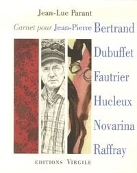 Jean-Luc Parant - Carnet pour Jean-Pierre Bertrand, Jean Dubuffet, Jean Fautrier, Jean-Olivier Hucleux, Valère Novarina, André Raffray.