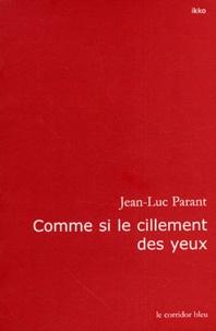 Jean-Luc Parant - Comme si le cillement des yeux.