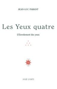 Jean-Luc Parant - Les yeux quatre - L'Envolement des yeux.