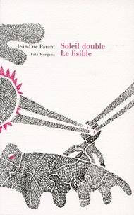 Jean-Luc Parant - Soleil double - Le lisible, l'illisible.