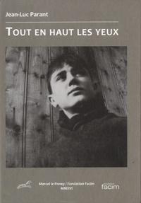 Jean-Luc Parant - Tout en haut les yeux - Comment j'ai découvert que mes yeux sont le plus haut sommet.