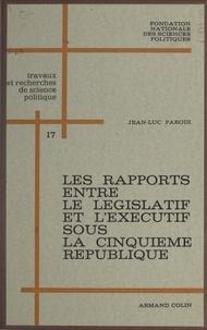 Jean-Luc Parodi et F.-A. Hemens - Les rapports entre le législatif et l'exécutif sous la Cinquième République : 1958-1962.