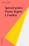 Jean-Luc Payen - Spécial-police : Douze degrés à l'ombre.