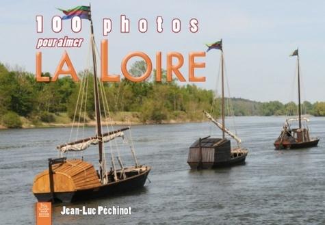 Jean-Luc Péchinot - 100 photos pour aimer la Loire.