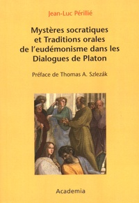 Jean-Luc Périllié - Mystères socratiques et traditions orales de l'eudémonisme dans les Dialogues de Platon.