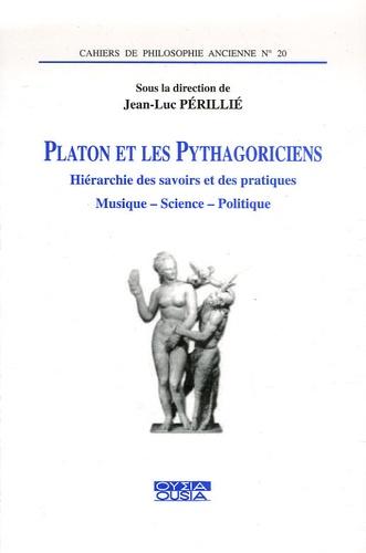 Jean-Luc Périllié - Platon et les Pythagoriciens - Hiérarchie des savoirs et des pratiques, musique, science, politique.