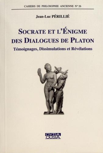 Socrate et l'énigme des dialogues de Platon. Témoignages, dissimulations et révélations