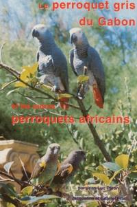 Jean-Luc Péron et Jacqueline Prin - Le perroquet gris du Gabon et les autres perroquets africains.
