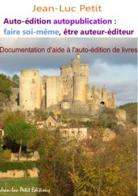 Jean-Luc Petit - Auto-édition autopublication : faire soi-même, être auteur-éditeur - Documentation d'aide à l'auto-édition de livres.