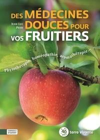 Jean-Luc Petit - Des médecines douces pour vos fruitiers - Phytothérapie, homéopathie, aromathérapie....