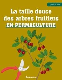Jean-Luc Petit - La taille douce des arbres fruitiers en permaculture.