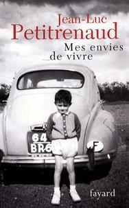 Jean-Luc Petitrenaud - Mes envies de vivre - Mes plus belles histoires de table.