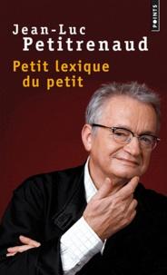 Jean-Luc Petitrenaud - Petit lexique du petit.
