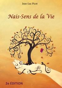 Jean-Luc Picot - Nais-sens de la vie - Naissance à la vie.
