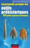 Jean-Luc Piel-Desruisseaux - Encyclopédie pratique des Outils préhistoriques - 150 outils et gestes techniques.