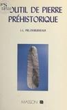 Jean-Luc Piel-Desruisseaux - L'outil de pierre préhistorique.