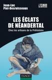 Jean-Luc Piel-Desruisseaux - Les éclats de Néandertal - Chez les artisans de la préhistoire.