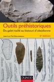 Jean-Luc Piel-Desruisseaux - Outils préhistoriques - 6e éd - Du galet taillé au bistouri d'obsidienne.