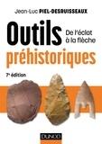 Jean-Luc Piel-Desruisseaux - Outils préhistoriques - 7e éd. - De l'éclat à la flèche.