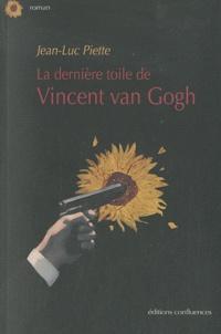 Jean-Luc Piette - La dernière toile de Vincent van Gogh.