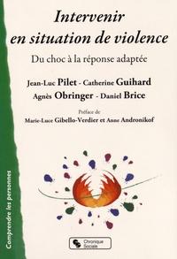 Jean-Luc Pilet et Catherine Guihard - Intervenir en situation de violence - Du choc à la réponse adaptée.