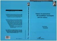 Jean-Luc Pinol et Denis Manjot - Enjeux et expressions de la politique municipale, XIIe-XXe siècles.