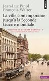 Jean-Luc Pinol et François Walter - Histoire de l'Europe urbaine - Tome 4, La ville contemporaine jusqu'à la Seconde Guerre mondiale.