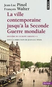 Jean-Luc Pinol et François Walter - La Ville contemporaine jusqu'à la Seconde Guerre mondiale - Histoire de l'Europe urbaine.