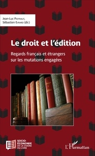 Jean-Luc Piotraut et Sébastien Evrard - Le droit et l'édition - Regards français et étrangers sur les mutations engagées.