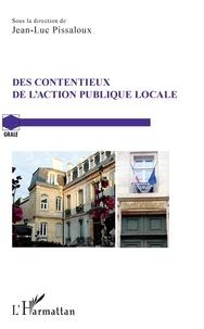 Jean-Luc Pissaloux - Des contentieux de l'action publique locale.