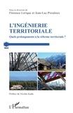 Jean-Luc Pissaloux et Florence Lerique - L'ingénierie territoriale - Quels prolongements à la réforme territoriale ?.