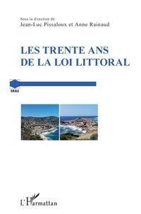 Jean-Luc Pissaloux et Anne Rainaud - Les trente ans de la loi Littoral.