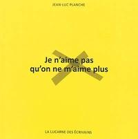 Jean-Luc Planche - Je n'aime pas qu'on ne m'aime plus.