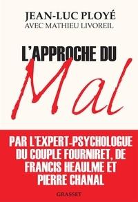 Jean-luc Ployé et Mathieu Livoreil - L'approche du mal - L'expert psychologue des Fourniret, de Francis Heaulme et de Pierre Chanal raconte.