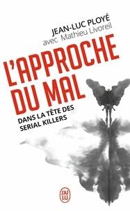 Jean-Luc Ployé et Mathieu Livoreil - L'approche du mal - Dans la tête des serial killers.