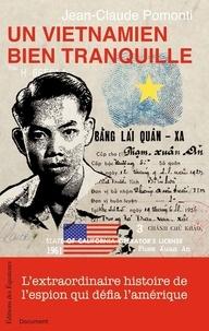 Un Vietnamien bien tranquille - Lextraordinaire histoire de lespion qui défia lAmérique.pdf