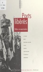 Jean-Luc Porhel et André Caudron - 1945-1995 : ports libérés, villes reconstruites.