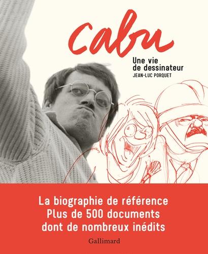Jean-Luc Porquet - Cabu - Une vie de dessinateur.