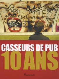 Jean-Luc Porquet et Nathalie Sapena - Casseurs de pub - 10 ans.