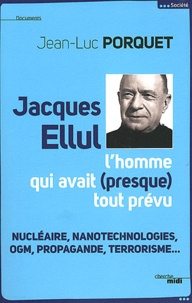 Jean-Luc Porquet - Jacques Ellul - L'homme qui avait (presque) tout prévu.