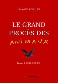 Jean-Luc Porquet et Jacek Wozniak - Le grand procès des animaux.
