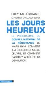 Jean-Luc Porquet et  Citoyens résistants - Les jours heureux - Le programme du Conseil national de la Résistance de mars 1944 : comment il a été écrit et mis en oeuvre, et comment Sarkozy accélère sa démolition.